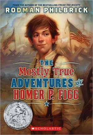 The Mostly True Adventures of Homer P. Figg de Rodman Philbrick