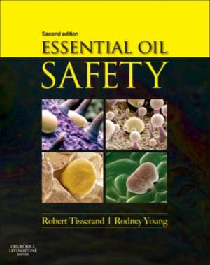 Essential Oil Safety: A Guide for Health Care Professionals- de Robert Tisserand