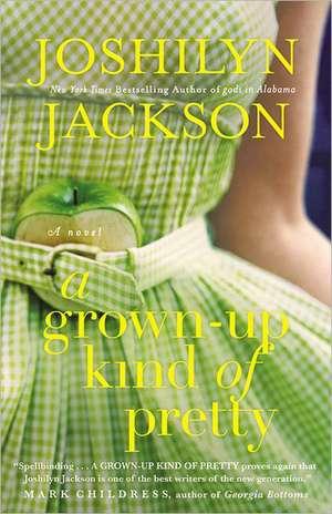 A Grown-Up Kind of Pretty: A Novel de Joshilyn Jackson