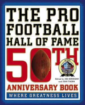 The Pro Football Hall of Fame 50th Anniversary Book: Where Greatness Lives de John Thorn