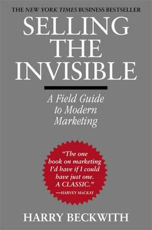 Selling the Invisible: A Field Guide to Modern Marketing de Harry Beckwith