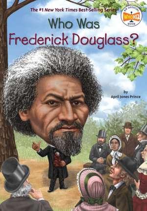 Who Was Frederick Douglass? de April Jones Prince