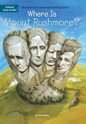 Where Is Mount Rushmore? de True Kelley