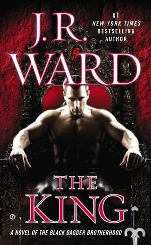 The King:  A Novel of the Black Dagger Brotherhood de J. R. Ward