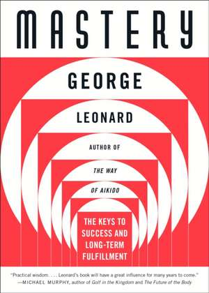 Mastery:  The Keys to Success and Long-Term Fulfillment de George Leonard