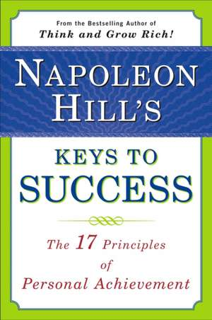 Napoleon Hill's Keys to Success:  The 17 Principles of Personal Achievement de Napoleon Hill