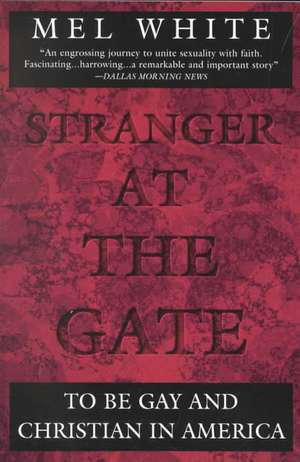 Stranger at the Gate:  To Be Gay and Christian in America de Mel White