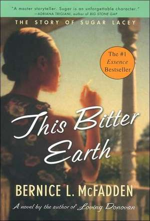This Bitter Earth:  The Story of Sugar Lacey de Bernice L. McFadden