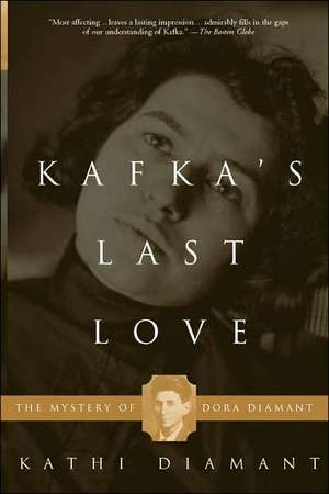 Kafka's Last Love: The Mystery Of Dora Diamant de Kathi Diamant