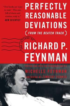 Perfectly Reasonable Deviations from the Beaten Track: The Letters of Richard P. Feynman de Richard P. Feynman