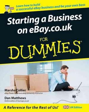 Starting a Business on eBay.co.uk For Dummies de Dan Matthews