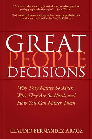 Great People Decisions: Why They Matter So Much, Why They are So Hard, and How You Can Master Them de Claudio Fernández–Aráoz