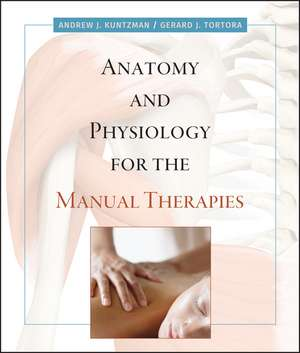 Anatomy and Physiology for the Manual Therapies de Andrew Kuntzman
