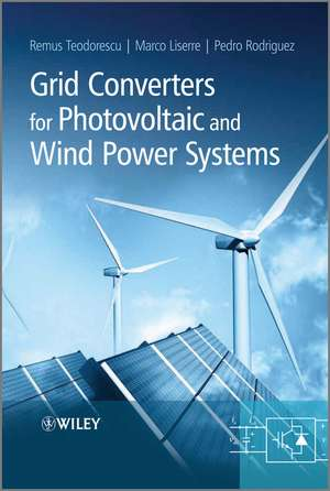 Grid Converters for Photovoltaic and Wind Power Systems de Remus Teodorescu