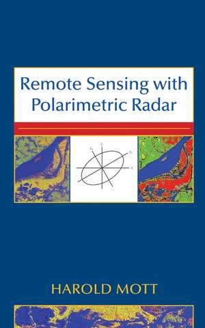 Remote Sensing with Polarimetric Radar de Harold Mott