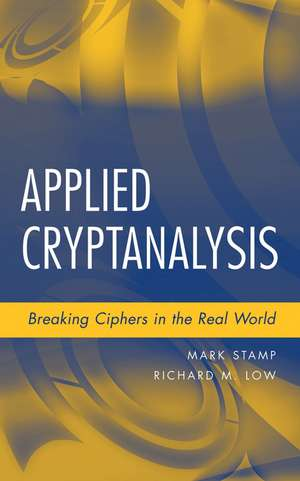 Applied Cryptanalysis: Breaking Ciphers in the Real World de Mark Stamp