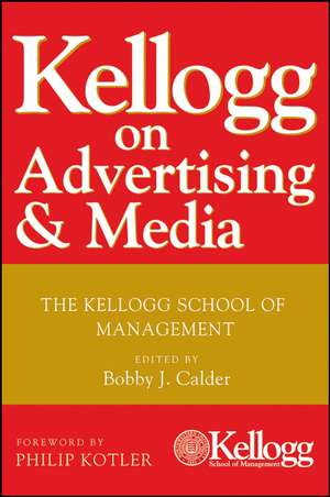 Kellogg on Advertising and Media: The Kellogg School of Management de Bobby J. Calder