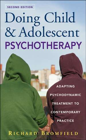 Doing Child and Adolescent Psychotherapy: Adapting Psychodynamic Treatment to Contemporary Practice de Richard Bromfield