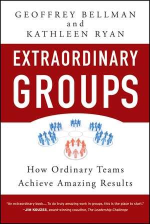 Extraordinary Groups: How Ordinary Teams Achieve Amazing Results de Geoffrey M. Bellman