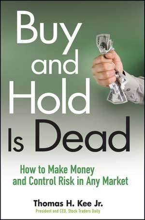 Buy and Hold Is Dead: How to Make Money and Control Risk in Any Market de Thomas H. Kee