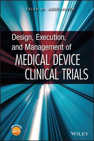 Design, Execution, and Management of Medical Device Clinical Trials de Salah M. Abdel–aleem