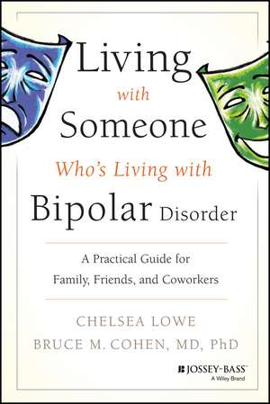 Living With Someone Who′s Living With Bipolar Disorder: A Practical Guide for Family, Friends, and Coworkers de Chelsea Lowe