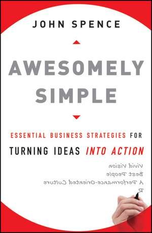 Awesomely Simple: Essential Business Strategies for Turning Ideas Into Action de John Spence