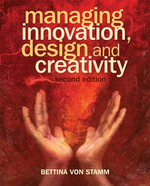 Managing Innovation, Design and Creativity de Bettina von Stamm