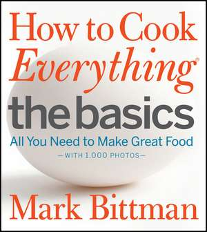 How to Cook Everything The Basics: All You Need to Make Great Food--With 1,000 Photos de Mark Bittman