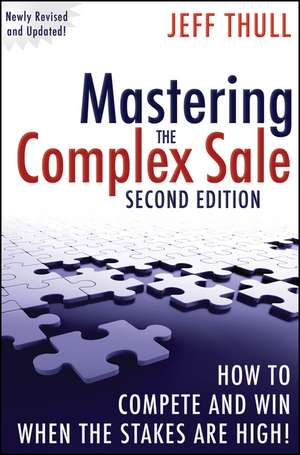 Mastering the Complex Sale: How to Compete and Win When the Stakes are High! de Jeff Thull