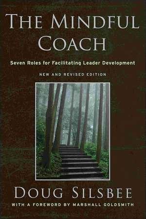 The Mindful Coach: Seven Roles for Facilitating Leader Development de Doug Silsbee