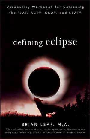 Defining Eclipse: Vocabulary Workbook For Unlocking The Sat  Act  Ged  And Ssat