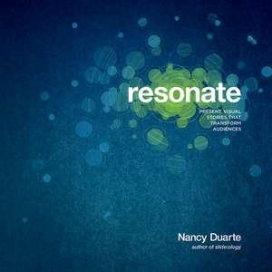 Resonate: Present Visual Stories that Transform Audiences de Nancy Duarte