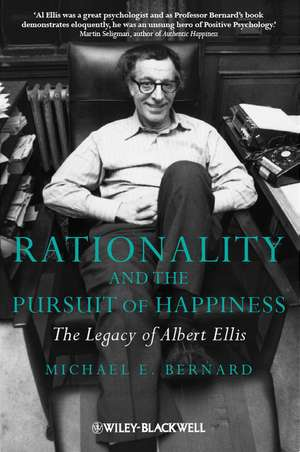 Rationality and the Pursuit of Happiness: The Legacy of Albert Ellis de Michael E. Bernard