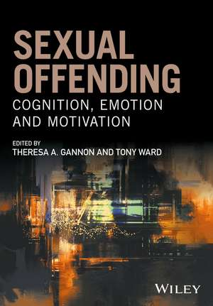 Sexual Offending: Cognition, Emotion and Motivation de Theresa A. Gannon