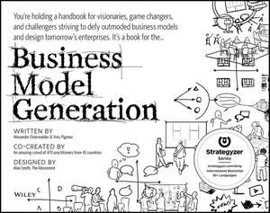 Business Model Generation: A Handbook for Visionaries, Game Changers, and Challengers de Alexander Osterwalder