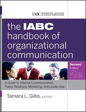The IABC Handbook of Organizational Communication: A Guide to Internal Communication, Public Relations, Marketing, and Leadership de Tamara Gillis