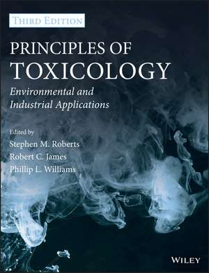 Principles of Toxicology: Environmental and Industrial Applications de Stephen M. Roberts