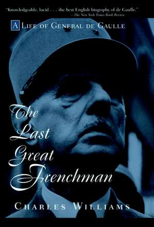The Last Great Frenchman: A Life of General De Gaulle de Charles Williams