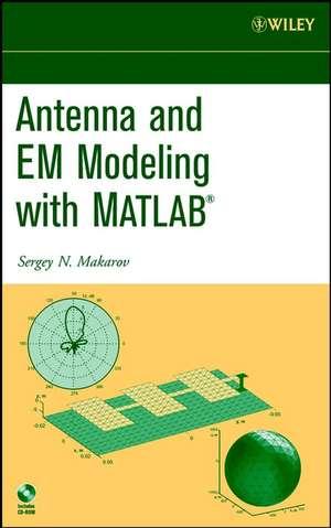 Antenna and EM Modeling with Matlab de Sergey Makarov