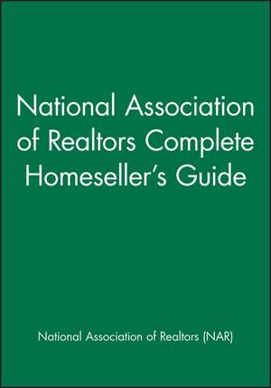 National Association of Realtors Complete Homeseller′s Guide de National Association of Realtors (NAR)