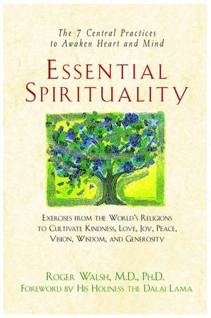 Essential Spirituality:  The 7 Central Practices to Awaken Heart and Mind de Roger Walsh