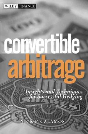 Convertible Arbitrage: Insights and Techniques for Successful Hedging de Nick P. Calamos