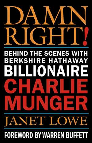 Damn Right!: Behind the Scenes with Berkshire Hathaway Billionaire Charlie Munger de Janet Lowe