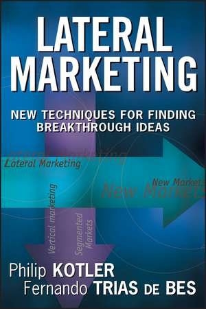 Lateral Marketing: New Techniques for Finding Breakthrough Ideas de Philip Kotler