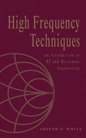 High Frequency Techniques: An Introduction to RF and Microwave Design and Computer Simulation de Joseph F. White