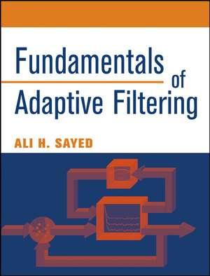 Fundamentals of Adaptive Filtering de Ali H. Sayed