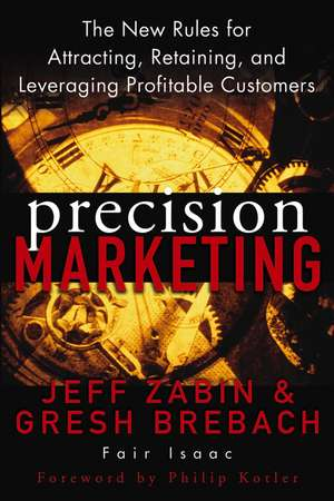 Precision Marketing: The New Rules for Attracting, Retaining, and Leveraging Profitable Customers de Jeff Zabin