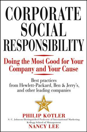 Corporate Social Responsibility: Doing the Most Good for Your Company and Your Cause de Philip Kotler