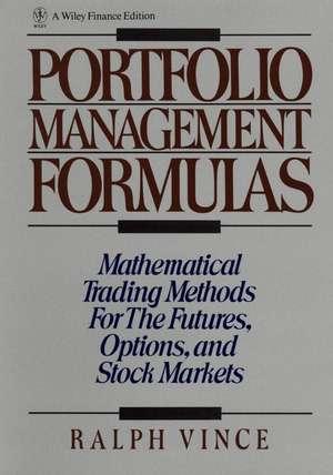 Portfolio Management Formulas: Mathematical Trading Methods for the Futures, Options, and Stock Markets de Ralph Vince